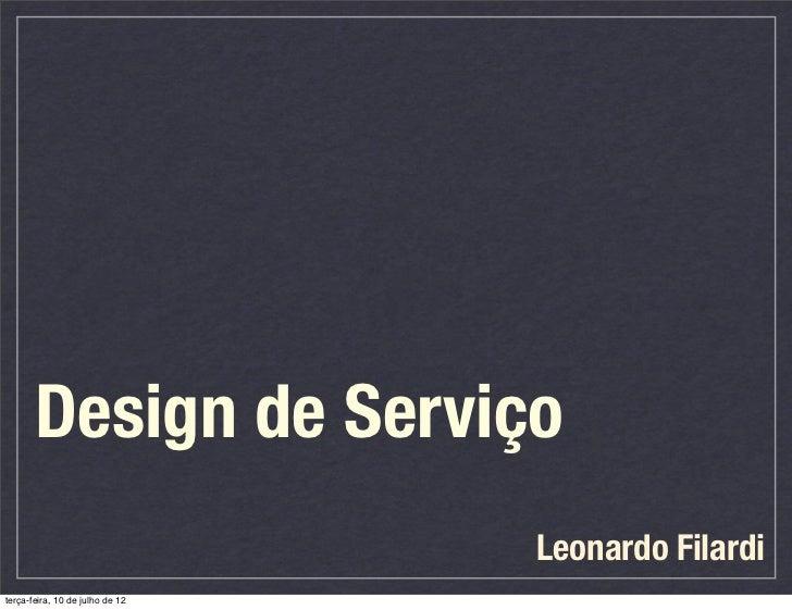 Design de Serviço                                 Leonardo Filarditerça-feira, 10 de julho de 12