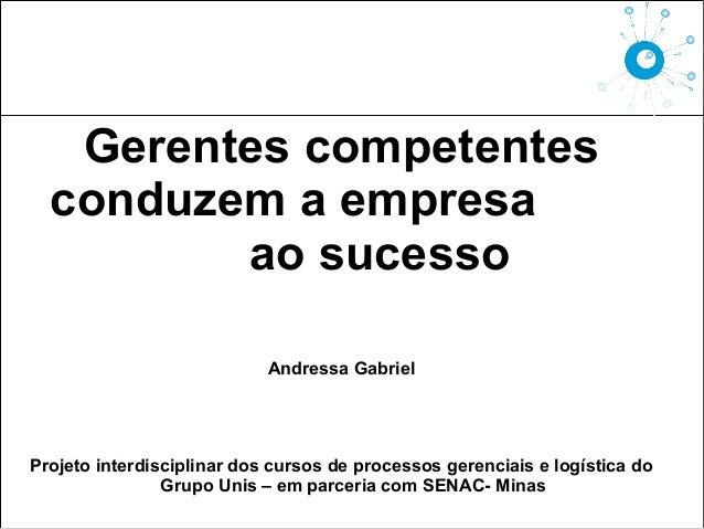 Gerentes competentes  conduzem a empresa         ao sucesso                            Andressa GabrielProjeto interdiscip...