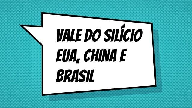 Vale do silício EUA, China e Brasil