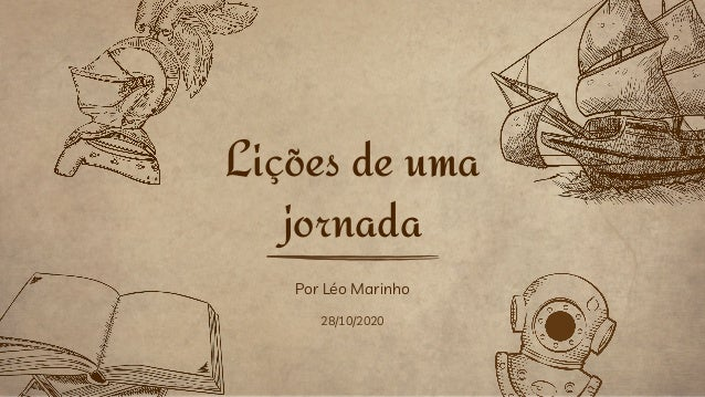 Por Léo Marinho 28/10/2020 Lições de uma jornada