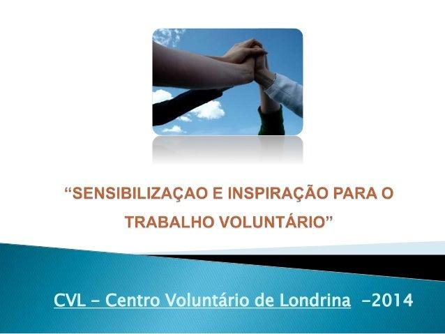 CVL - Centro Voluntário de Londrina -2014