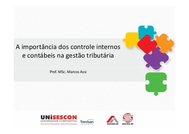 A importância dos controle internos  e contábeis na gestão tributária           Prof. MSc. Marcos Assi