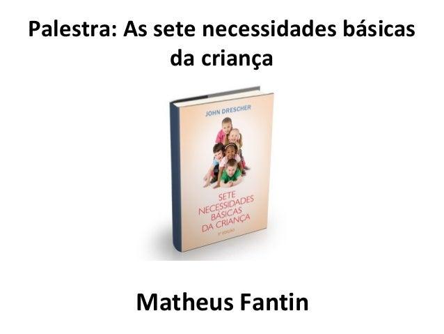 Palestra: As sete necessidades básicas  da criança  Matheus Fantin