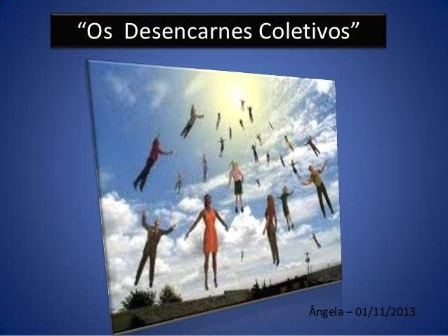 """""""Os Desencarnes Coletivos""""  Ângela – 01/11/2013"""