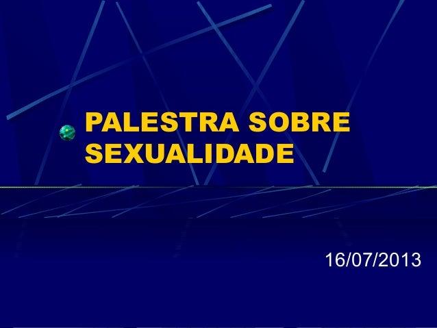 PALESTRA SOBRE SEXUALIDADE 16/07/2013