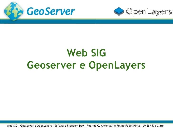 Web SIG                Geoserver e OpenLayers     Web SIG - GeoServer e OpenLayers - Software Freedom Day - Rodrigo C. Ant...