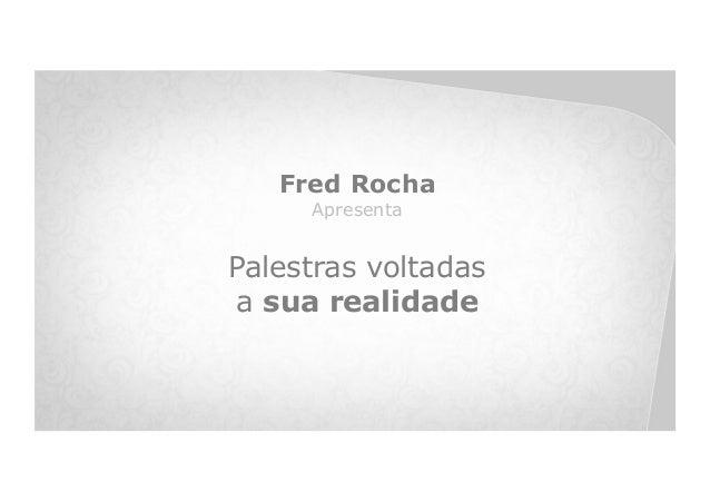 Fred Rocha     ApresentaPalestras voltadasa sua realidade