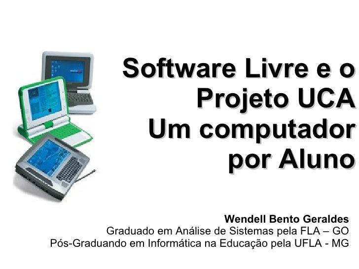 Software Livre e o Projeto UCA                Software Livre e o                    Projeto UCA                Um computad...