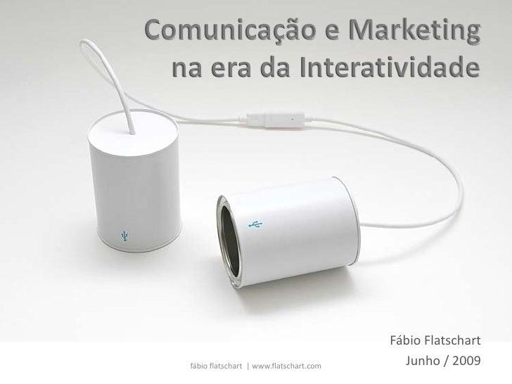 Comunicação e Marketing   na era da Interatividade                                                Fábio Flatschart    fábi...
