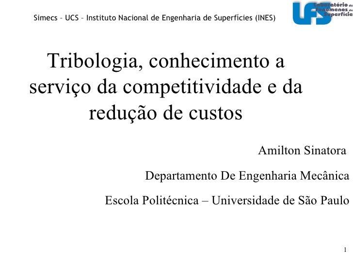 Amilton Sinatora  Departamento De Engenharia Mecânica Escola Politécnica – Universidade de São Paulo Tribologia, conhecime...