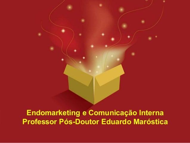 Endomarketing e Comunicação InternaProfessor Pós-Doutor Eduardo Maróstica