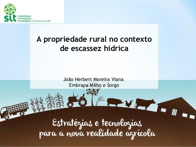 A propriedade rural no contexto de escassez hídrica João Herbert Moreira Viana Embrapa Milho e Sorgo