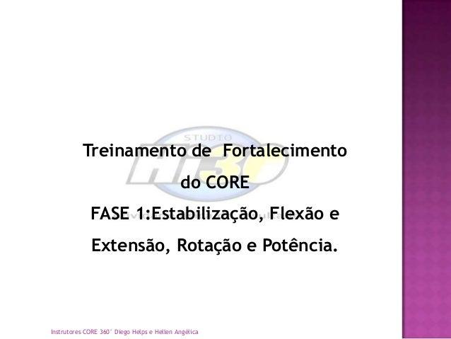 Treinamento de Fortalecimento                                            do CORE             FASE 1:Estabilização, Flexão ...