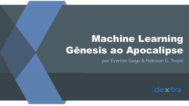 Machine Learning Gênesis ao Apocalipse por Everton Gago & Robison G. Tesini