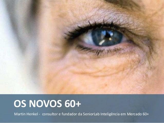 Martin Henkel, fundador da SeniorLab Inteligência em Mercado 60+Martin Henkel - consultor e fundador da SeniorLab Inteligê...