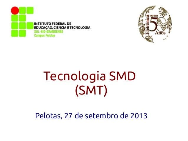 Tecnologia SMD (SMT) Pelotas, 27 de setembro de 2013