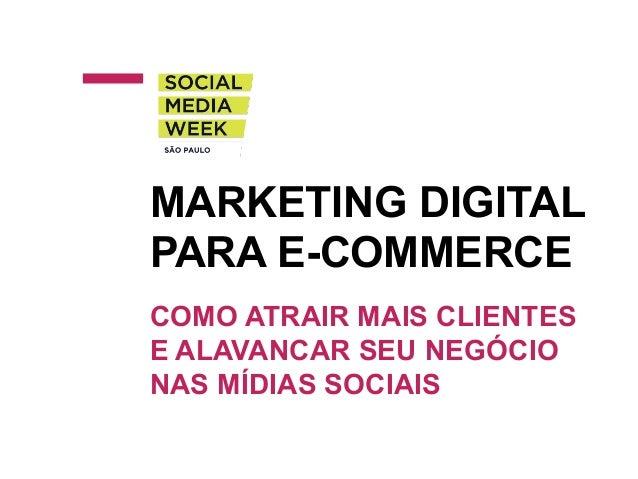 Marketing digital para e-commerce: como atrair mais clientes e alavancar seu negócio nas mídias sociais Slide 2