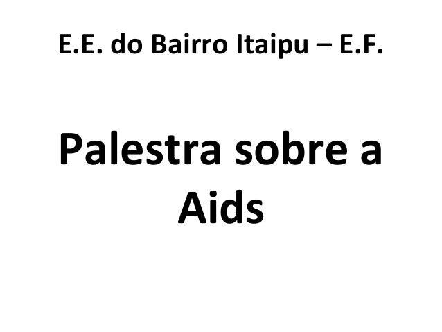 E.E. do Bairro Itaipu – E.F. Palestra sobre a Aids