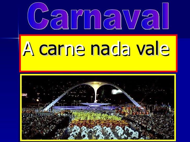A  car ne  na da  val e Carnaval