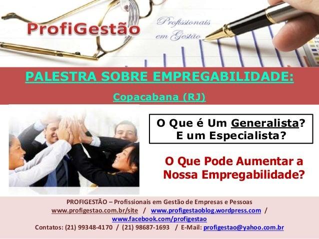 PALESTRA SOBRE EMPREGABILIDADE: Copacabana (RJ) PROFIGESTÃO – Profissionais em Gestão de Empresas e Pessoas www.profigesta...
