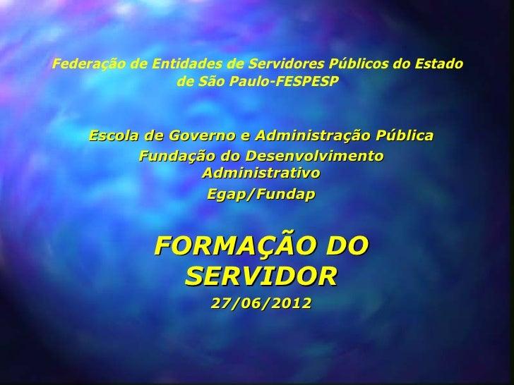 Federação de Entidades de Servidores Públicos do Estado                de São Paulo-FESPESP    Escola de Governo e Adminis...