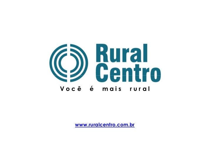 Você   é    mais      rural  www.ruralcentro.com.br