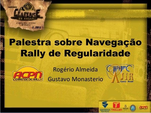Palestra sobre Navegação  Rally de Regularidade       Rogério Almeida      Gustavo Monasterio