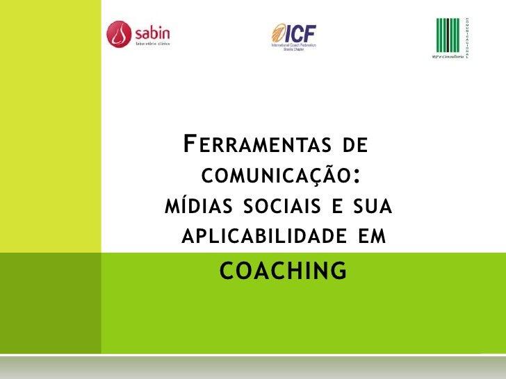 Ferramentas de          comunicação:       mídias sociais e sua          aplicabilidade em coaching<br />