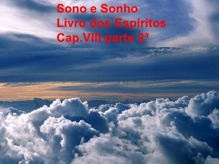 Sono e Sonho Livro dos Espíritos Cap.VIII parte 2 ª