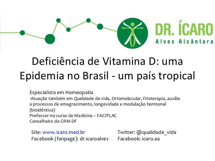 Deficiência de Vitamina D: umaEpidemia no Brasil - um país tropical  Especialista em Homeopatia  -Atuação também em Qualid...