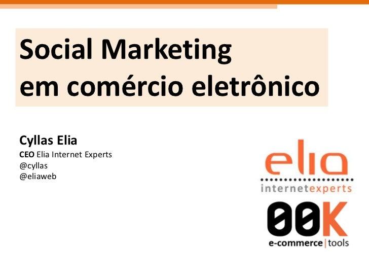 Social Marketing<br />emcomércioeletrônico<br />Cyllas Elia<br />CEO Elia Internet Experts<br />@cyllas<br />@eliaweb<br />