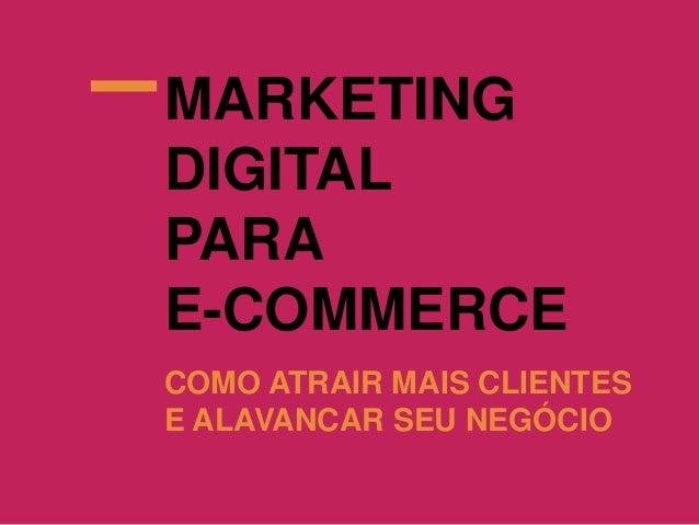 Marketing digital para e-commerce: como atrair mais clientes e alavancar seu negócio Slide 2