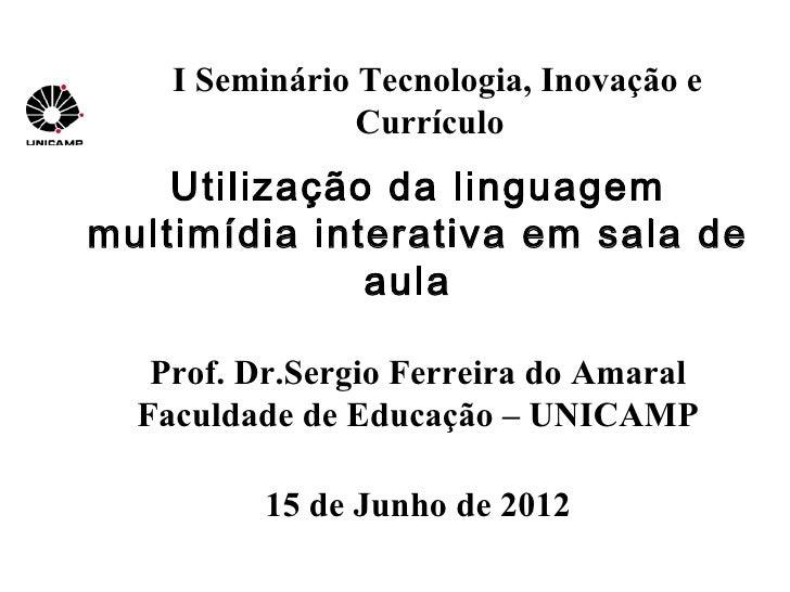I Seminário Tecnologia, Inovação e                Currículo    Utilização da linguagemmultimídia interativa em sala de    ...
