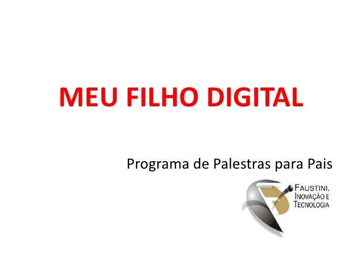 MEU FILHO DIGITAL<br />Programa de Palestras para Pais<br />