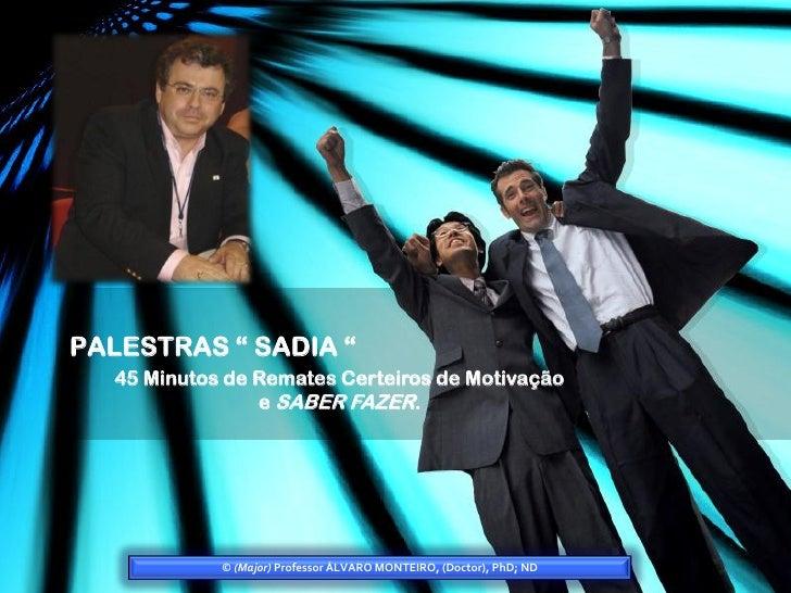 """PALESTRAS """" SADIA """"   45 Minutos de Remates Certeiros de Motivação                 e SABER FAZER.                 © (Major..."""
