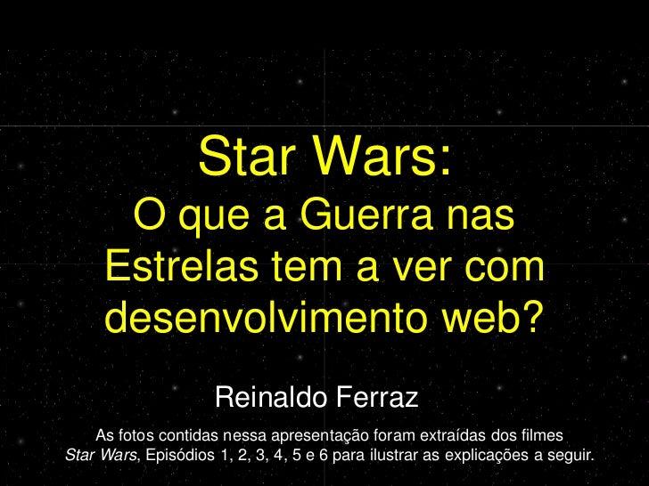 Star Wars: O que a Guerra nas Estrelas tem a ver com desenvolvimento web?                      Star Wars:         O que a ...