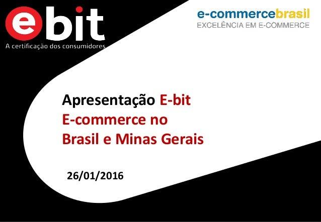1 Apresentação E-bit E-commerce no Brasil e Minas Gerais 26/01/2016