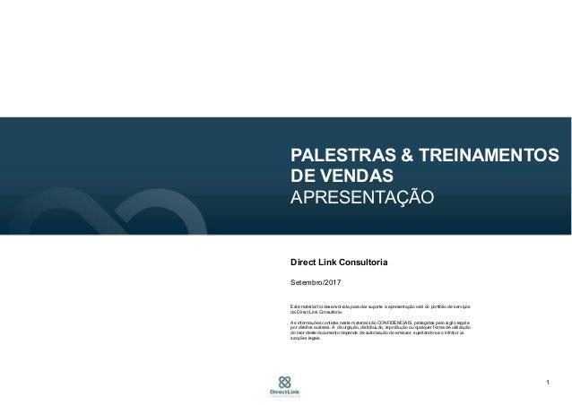 1 PALESTRAS & TREINAMENTOS DE VENDAS APRESENTAÇÃO Direct Link Consultoria Setembro/2017 Este material foi desenvolvida par...