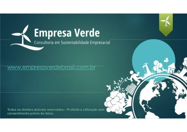 www.empresaverdebrasil.com.br Todos os direitos autorais reservados – Proibido a utilização sem consentimento prévio do Au...