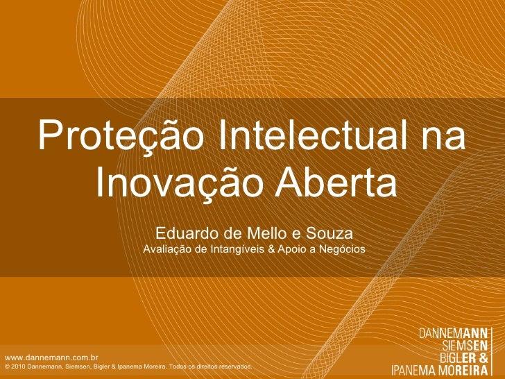 Proteção Intelectual na Inovação Aberta  Eduardo de Mello e Souza Avaliação de Intangíveis & Apoio a Negócios