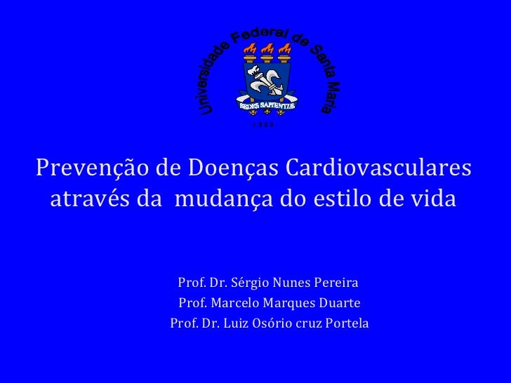 Prof. Dr. Sérgio Nunes Pereira  Prof. Marcelo Marques Duarte Prof. Dr. Luiz Osório cruz Portela Prevenção de Doenças Cardi...