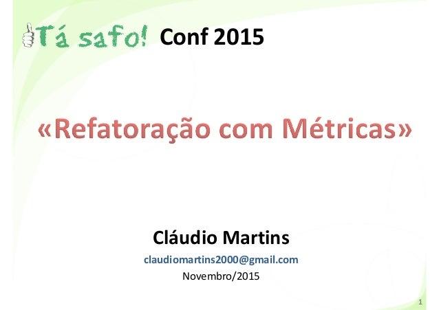 Conf 2015 Cláudio Martins claudiomartins2000@gmail.com Novembro/2015 1