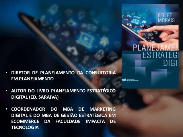 • DIRETOR DE PLANEJAMENTO DA CONSULTORIA FM PLANEJAMENTO • AUTOR DO LIVRO PLANEJAMENTO ESTRATÉGICO DIGITAL (ED. SARAIVA) •...