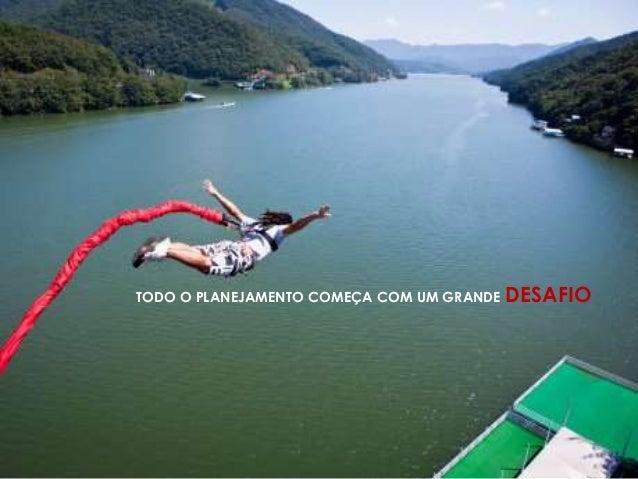 TODO O PLANEJAMENTO COMEÇA COM UM GRANDE DESAFIO