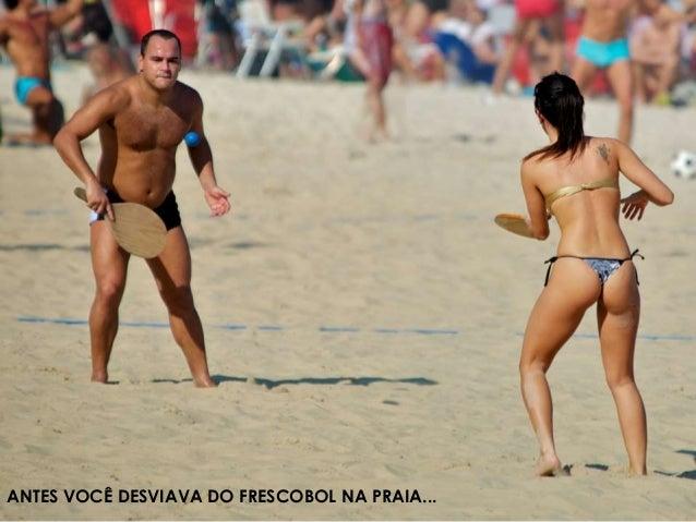 ANTES VOCÊ DESVIAVA DO FRESCOBOL NA PRAIA...