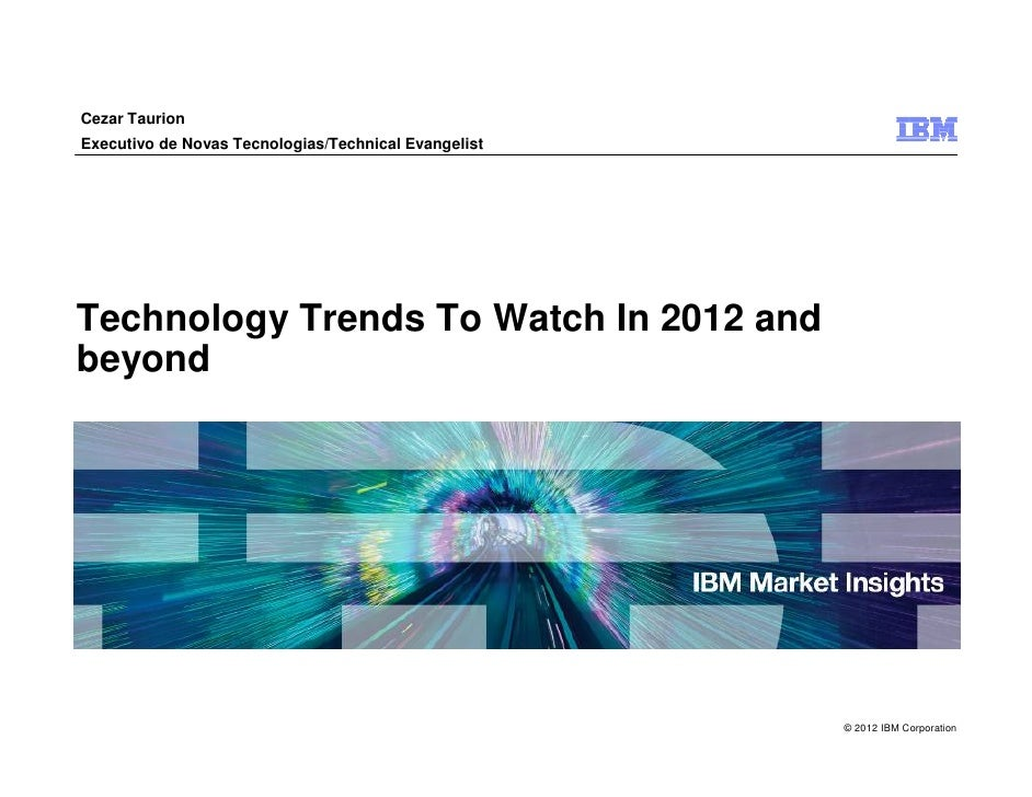 Cezar TaurionExecutivo de Novas Tecnologias/Technical EvangelistTechnology Trends To Watch In 2012 andbeyond              ...