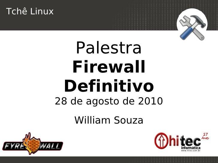 Tchê Linux                   Palestra                Firewall               Definitivo              28 de agosto de 2010  ...