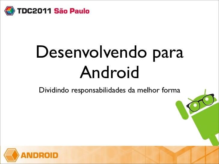 Desenvolvendo para     AndroidDividindo responsabilidades da melhor forma