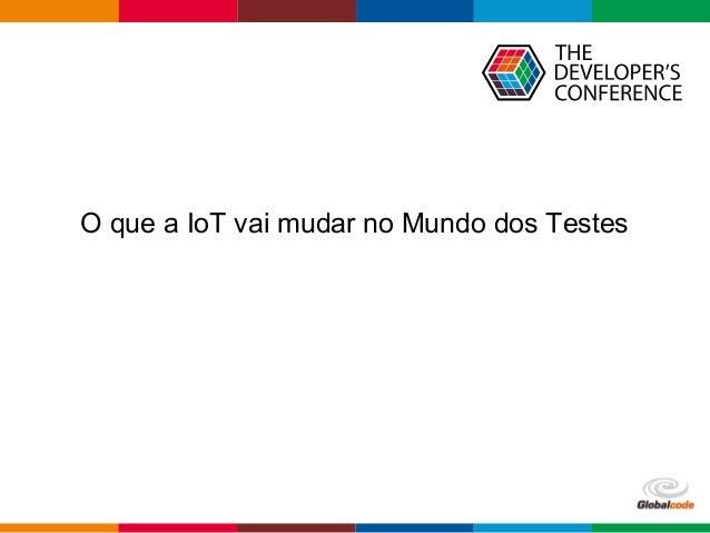 O que a IoT Vai Mudar No Mundo dos_Testes Slide 3