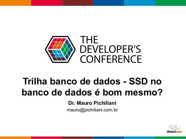 Globalcode – Open4education Trilha banco de dados - SSD no banco de dados é bom mesmo? Dr. Mauro Pichiliani mauro@pichilia...